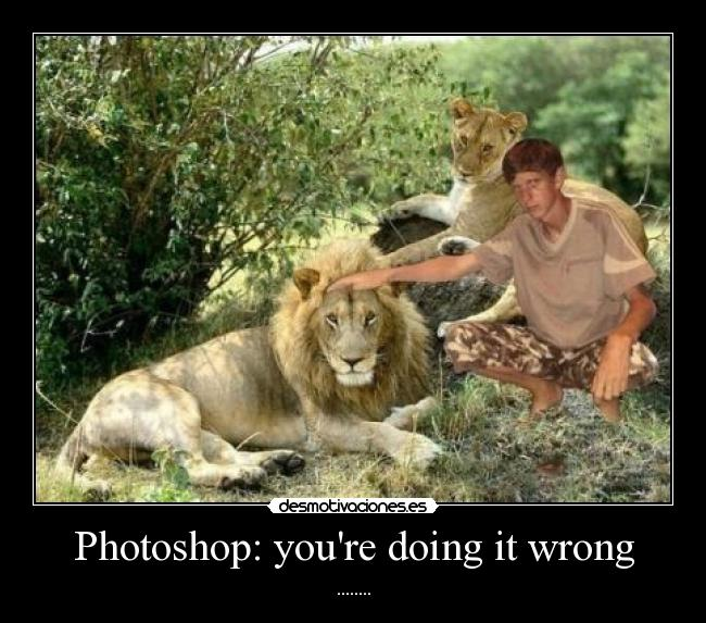 Photoshop: youre doing it wrong - ........