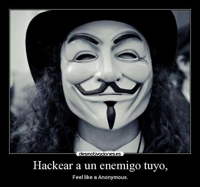 Hackear a un enemigo tuyo, - Feel like a Anonymous.