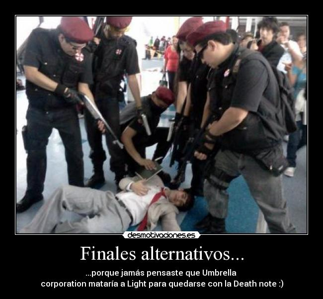 Finales alternativos... - ...porque jamás pensaste que Umbrella  corporation mataría a Light para quedarse con la Death note :)
