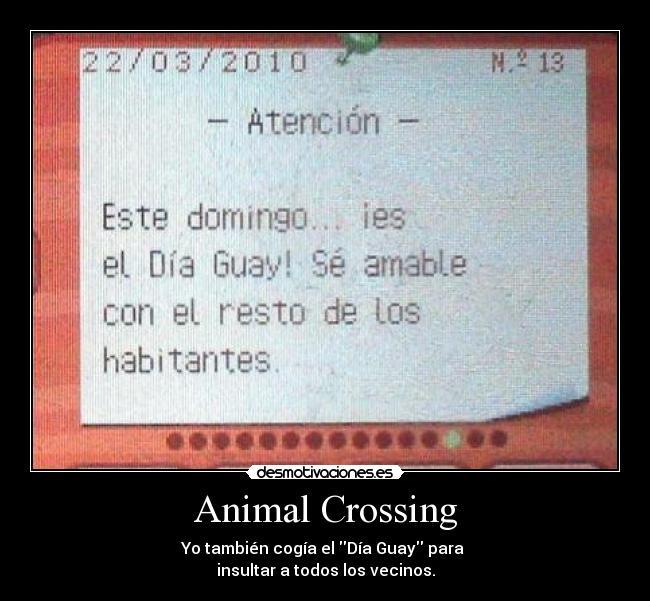 Animal Crossing - Yo también cogía el Día Guay para  insultar a todos los vecinos.
