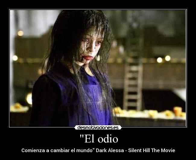 El odio - Comienza a cambiar el mundo Dark Alessa - Silent Hill The Movie