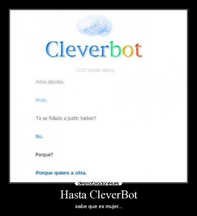 Hasta CleverBot - sabe que es mujer...