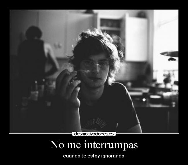 No me interrumpas -