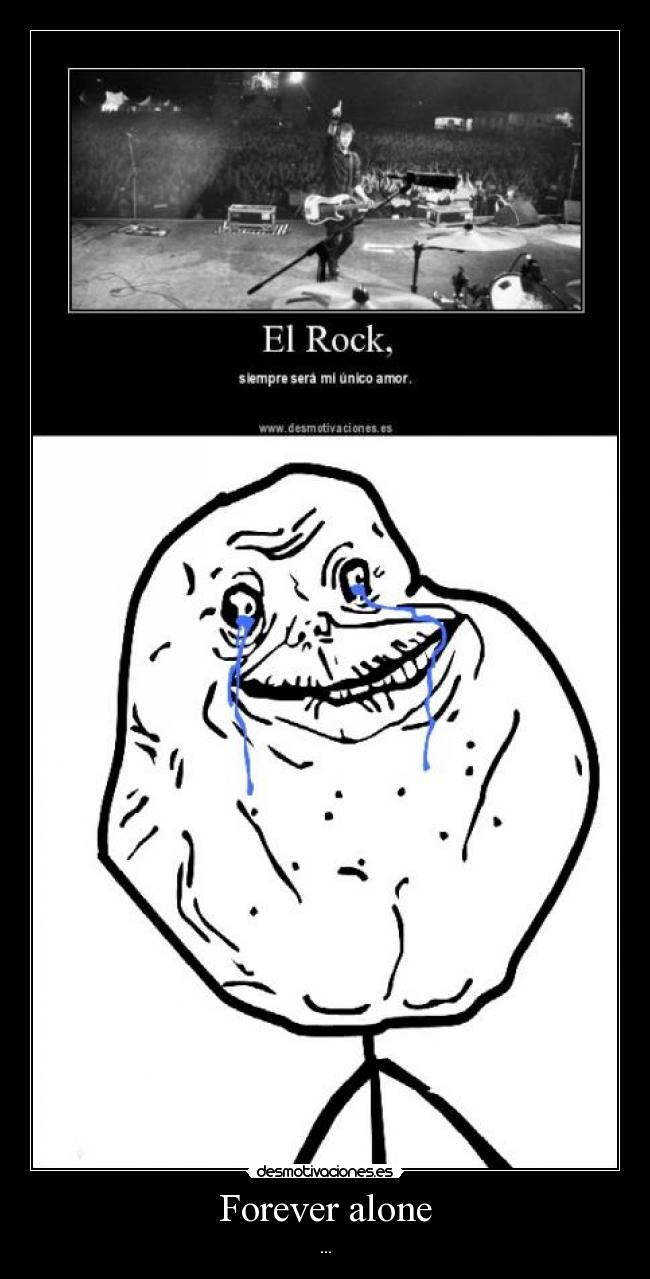 Forever alone - ...