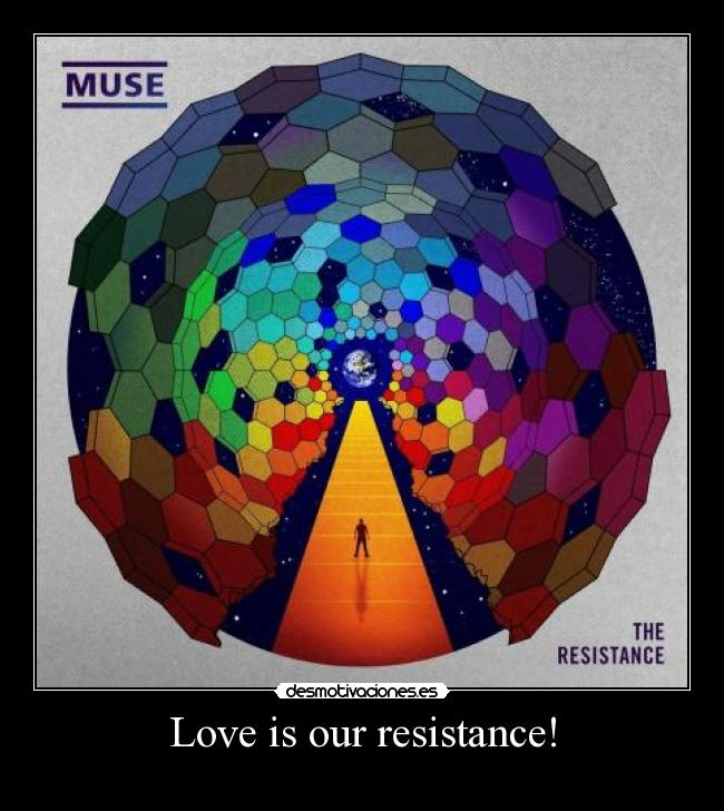Love is our resistance! -