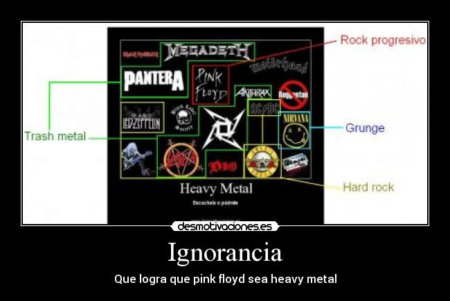 Ignorancia - Que logra que pink floyd sea heavy metal