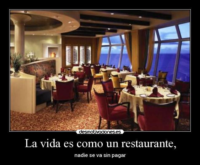 La Vida Es Como Un Restaurante Desmotivaciones