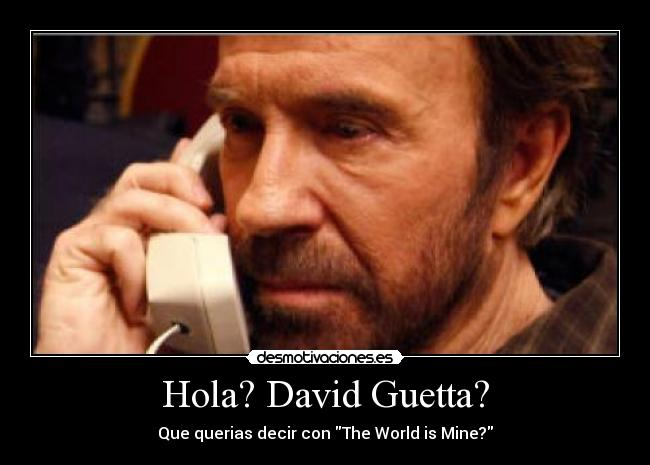 Hola? David Guetta? - Que querias decir con The World is Mine?