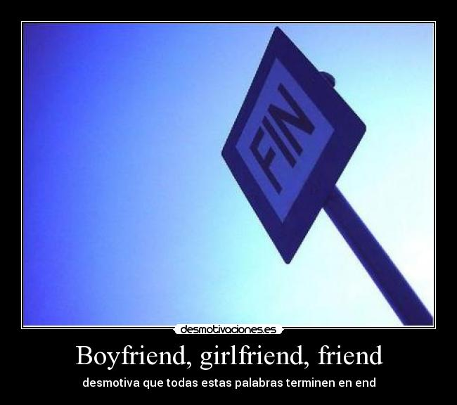 Boyfriend, girlfriend, friend - desmotiva que todas estas palabras terminen en end