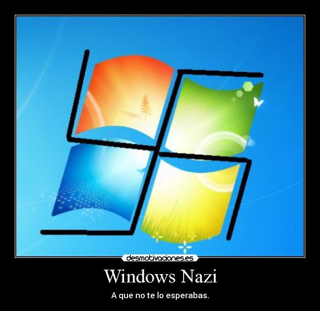 http://img.desmotivaciones.es/201108/WindowsNazi.jpg