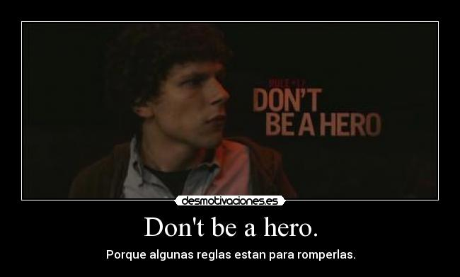 Dont be a hero. - Porque algunas reglas estan para romperlas.