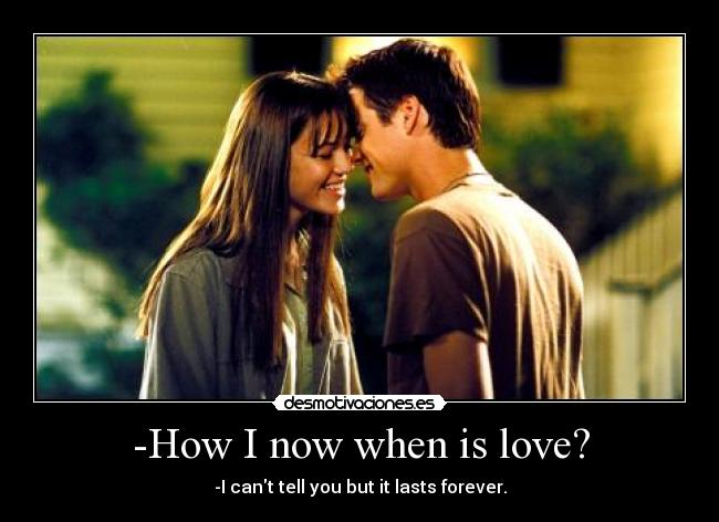 -How I now when is love? - -I cant tell you but it lasts forever.