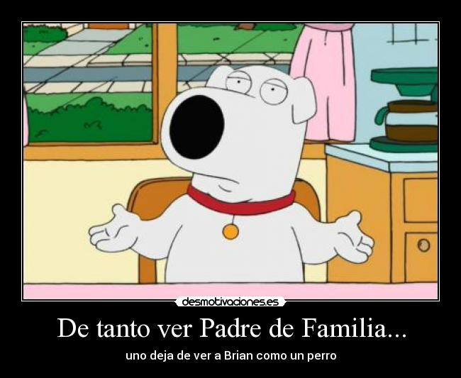 De-tanto-ver-Padre-de-Familia...
