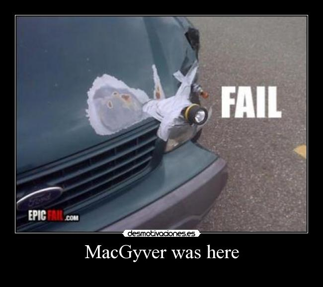 MacGyver was here -