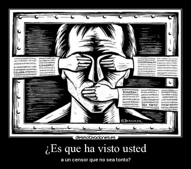 ¿Es que ha visto usted - a un censor que no sea tonto?