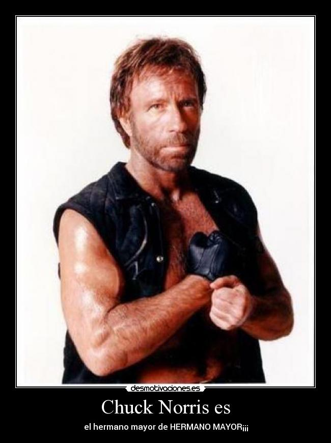 Chuck Norris es - el hermano mayor de HERMANO MAYOR¡¡¡