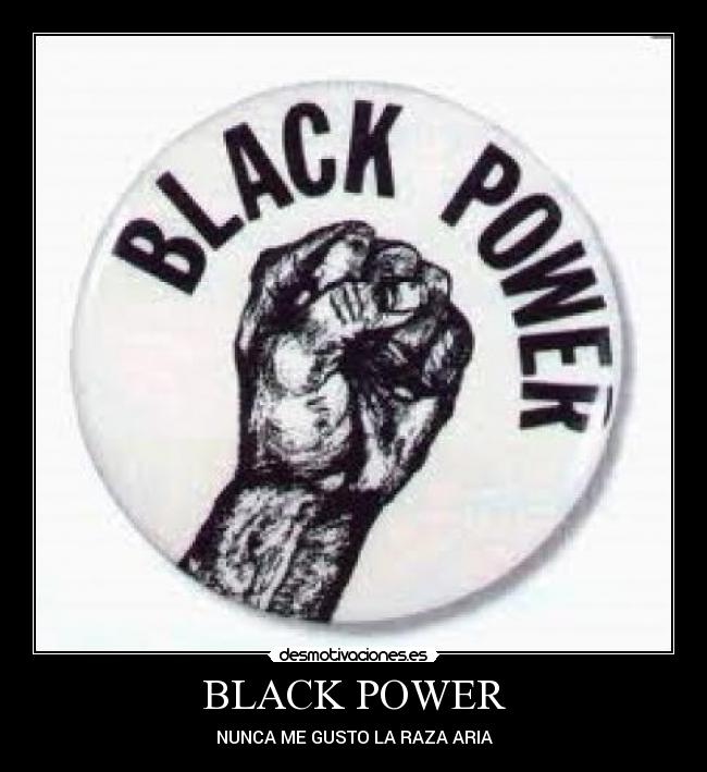 BLACK POWER - NUNCA ME GUSTO LA RAZA ARIA