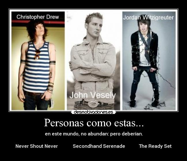 Personas como estas... - en este mundo, no abundan: pero deberían.  Never Shout Never             Secondhand Serenade            The Ready Set