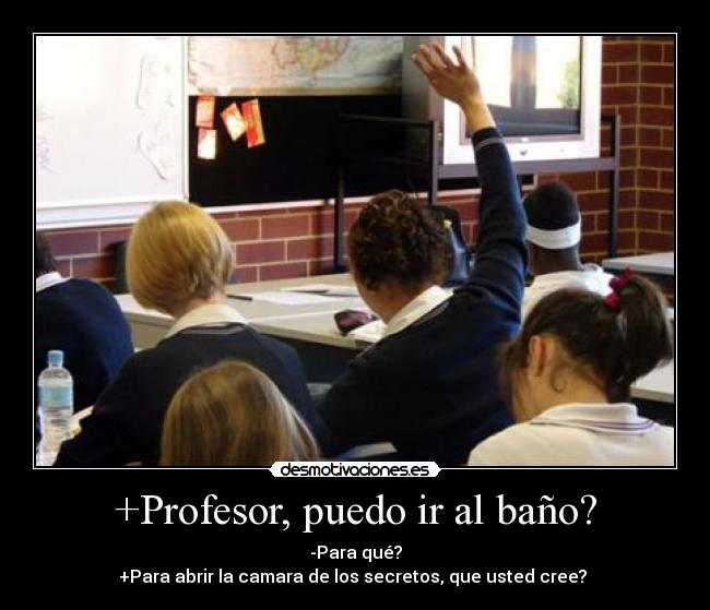 Imagenes De Puedo Ir Al Baño:Profesor, puedo ir al baño?