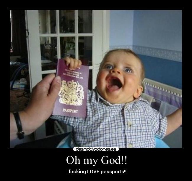 Oh my God!! - I fucking LOVE passports!!