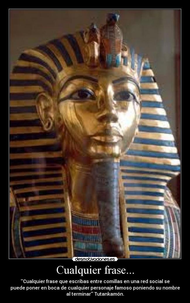 Imágenes Y Carteles De Tutankamon Pag 2 Desmotivaciones