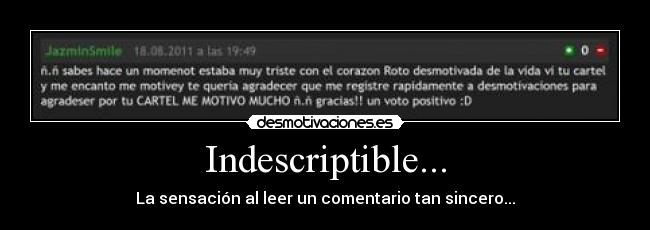 Indescriptible... - La sensación al leer un comentario tan sincero...