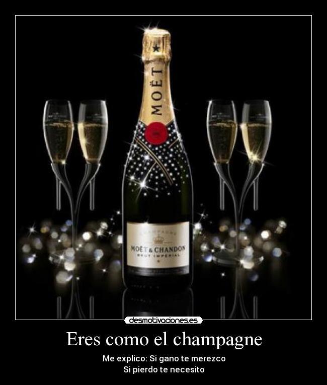 Eres Como El Champagne Desmotivaciones