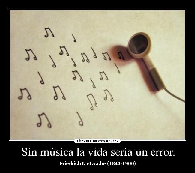 Sin música la vida sería un error.   Desmotivaciones
