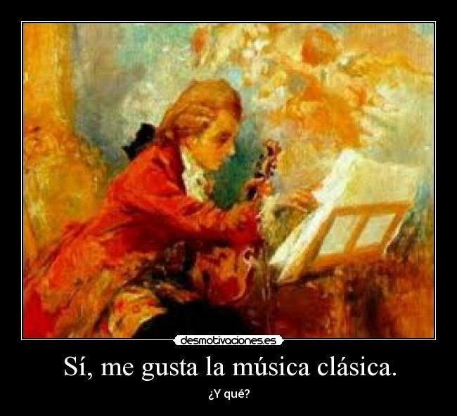 S me gusta la m sica cl sica desmotivaciones for Casa piscitelli musica clasica
