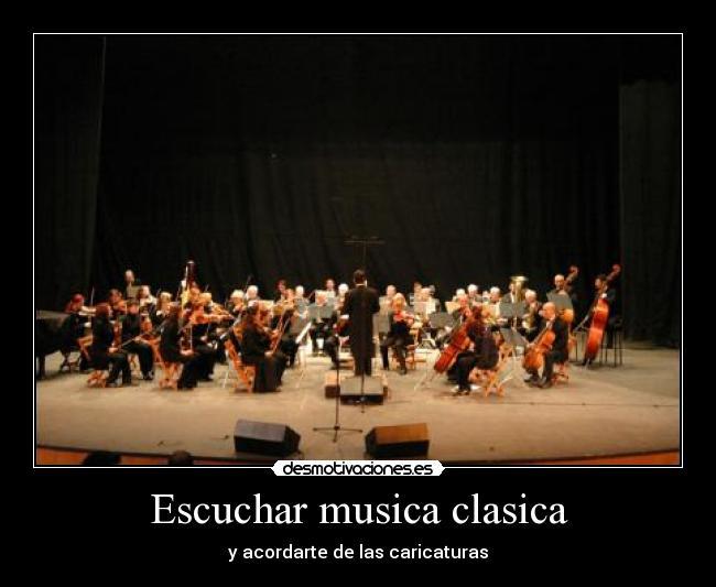 Escuchar musica clasica desmotivaciones for Casa piscitelli musica clasica