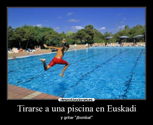 Tirarse a una piscina en euskadi desmotivaciones for Tirarse a la piscina
