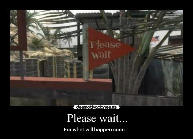 Please wait... - For what will happen soon...