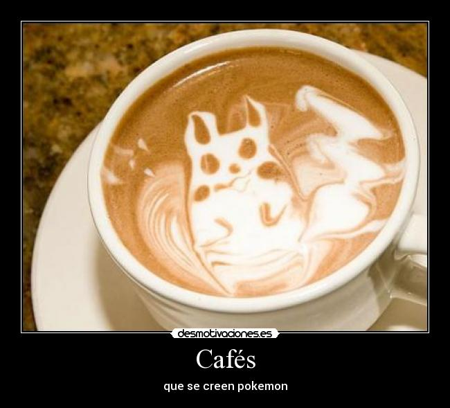 Cafés - que se creen pokemon