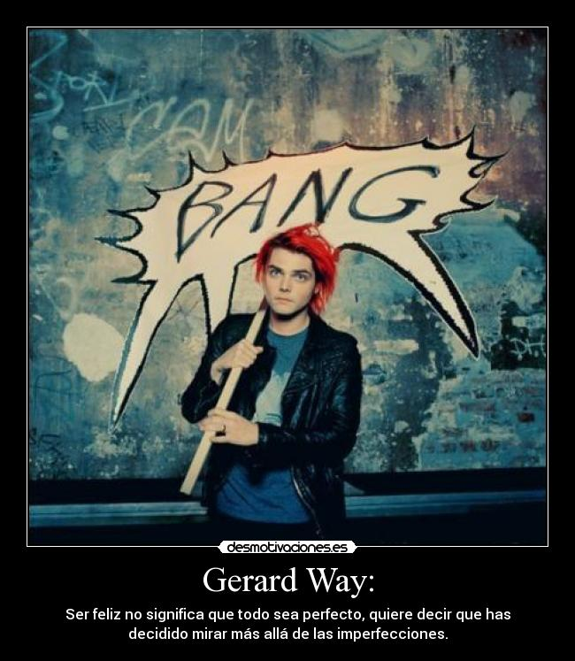 carteles gerard way chemical romance mcr frase perfecto imperfecciones bang desmotivaciones