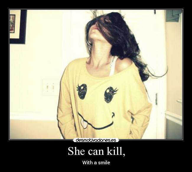 She can kill, - With a smile