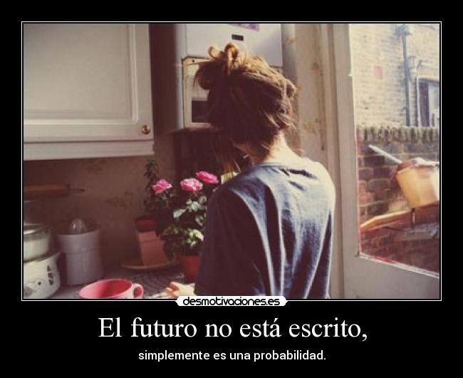 El futuro no está escrito