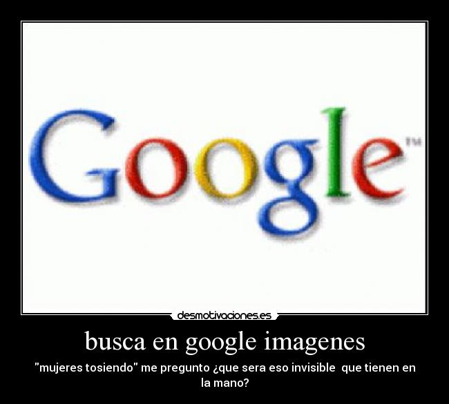 Busca En Google Imagenes Desmotivaciones