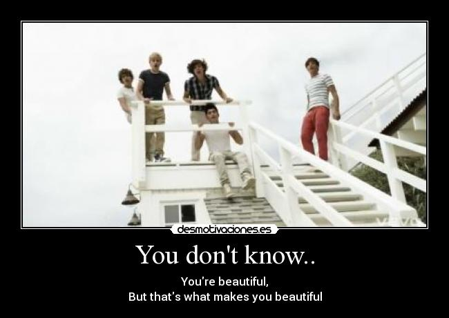 You dont know.. - Youre beautiful, But thats what makes you beautiful