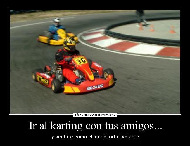 Ir Al Karting Con Tus Amigos Desmotivaciones
