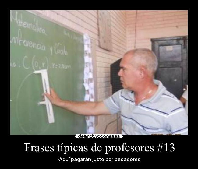 Frases Típicas De Profesores 13 Desmotivaciones