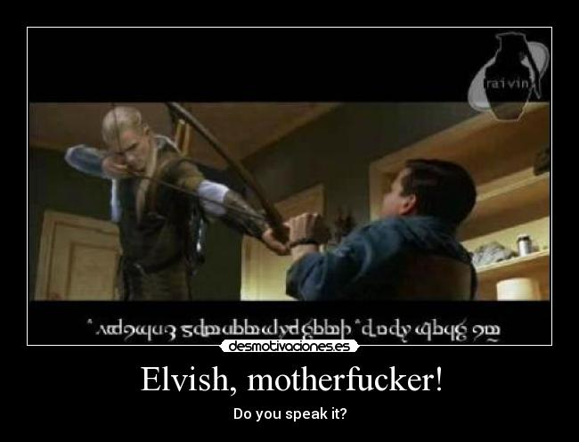 Elvish, motherfucker! - Do you speak it?