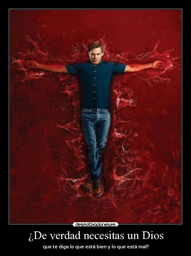 carteles dios dexter morgan god omg serio zorra implakable desmotivaciones