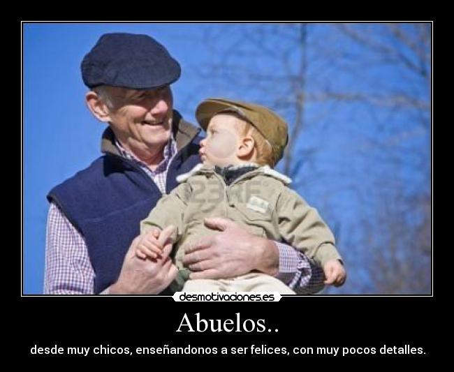 Abuelos.. - desde muy chicos, enseñandonos a ser felices, con muy pocos detalles.