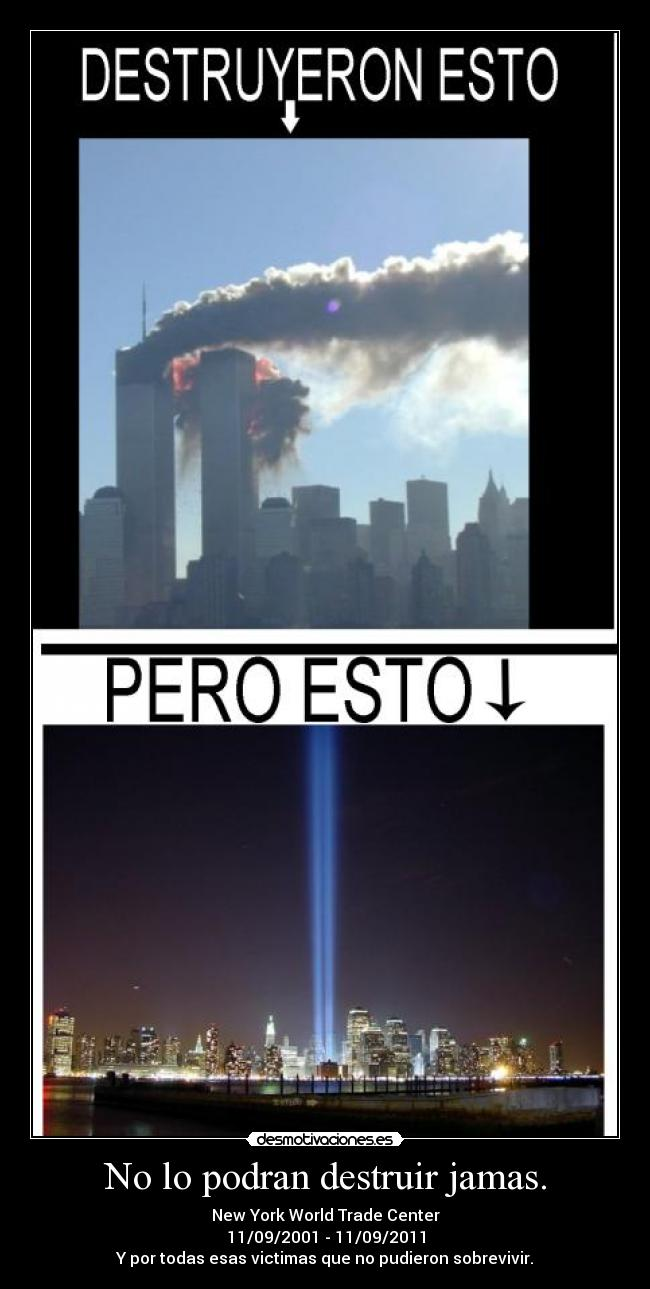 No lo podran destruir jamas. - New York World Trade Center 11/09/2001 - 11/09/2011 Y por todas esas victimas que no pudieron sobrevivir.