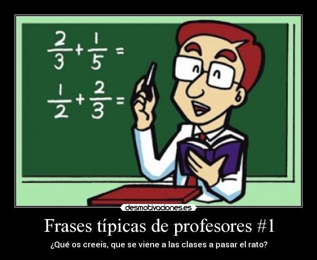 Frases Típicas De Profesores 1 Desmotivaciones