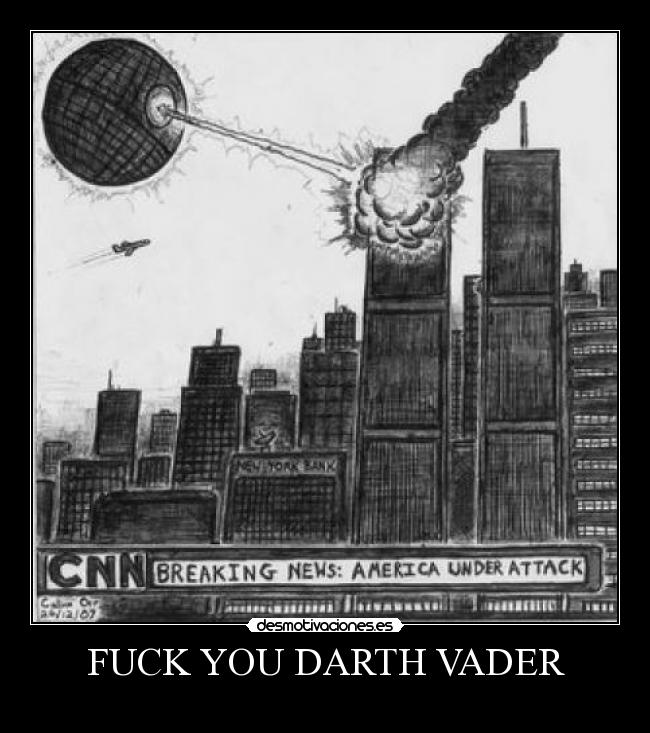 FUCK YOU DARTH VADER -