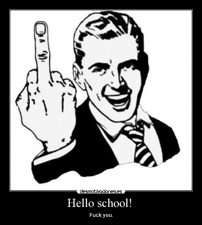 Hello school!  - Fuck you.