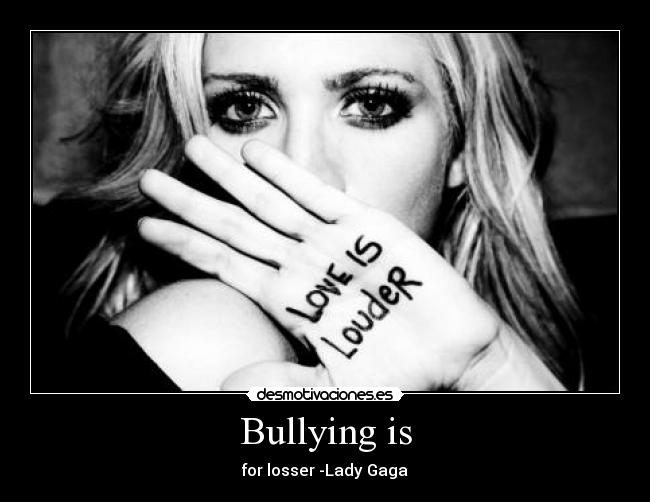 Bullying is - for losser -Lady Gaga