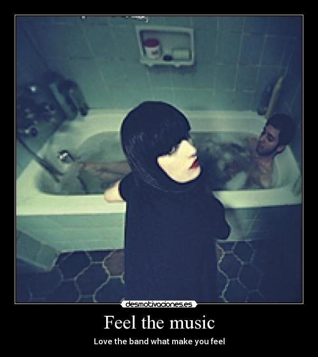 Feel the music - Love the band what make you feel