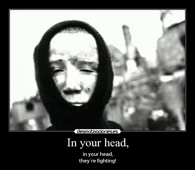 In your head, - in your head, they`re fighting!